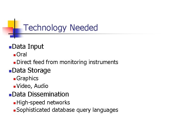 Technology Needed n Data Input Oral n Direct feed from monitoring instruments n n