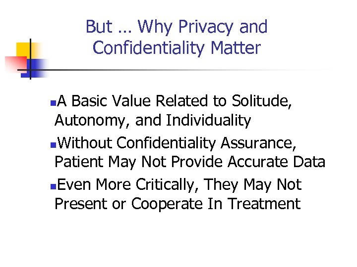 But … Why Privacy and Confidentiality Matter A Basic Value Related to Solitude, Autonomy,