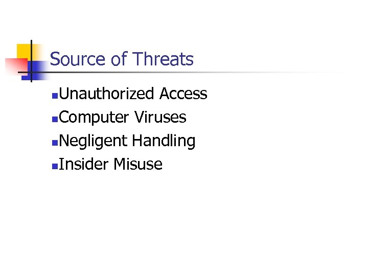 Source of Threats Unauthorized Access n. Computer Viruses n. Negligent Handling n. Insider Misuse