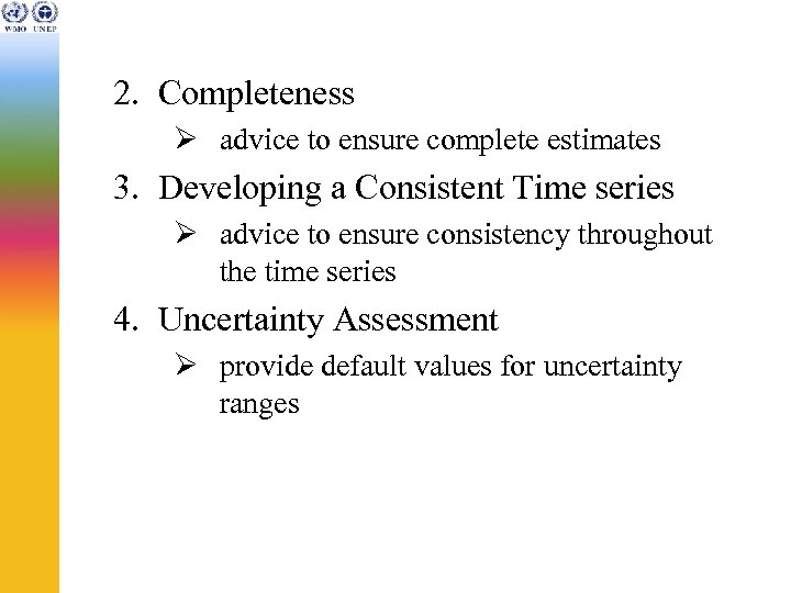 2. Completeness Ø advice to ensure complete estimates 3. Developing a Consistent Time series