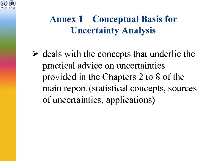 Annex 1 Conceptual Basis for Uncertainty Analysis Ø deals with the concepts that underlie