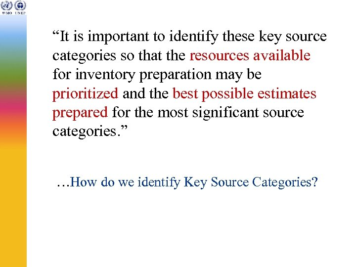 """""""It is important to identify these key source categories so that the resources available"""