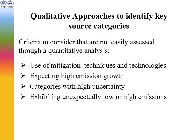 Qualitative Approaches to identify key source categories Criteria to consider that are not easily