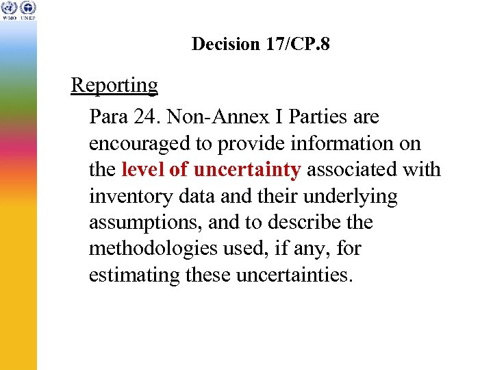 Decision 17/CP. 8 Reporting Para 24. Non-Annex I Parties are encouraged to provide information