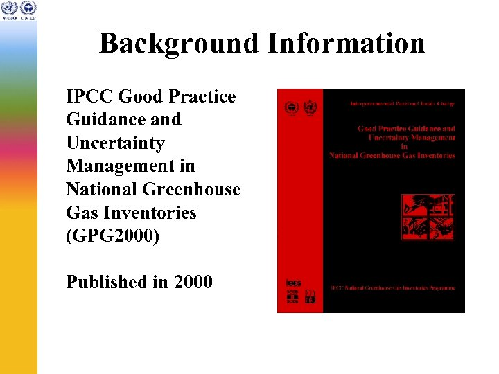 Background Information IPCC Good Practice Guidance and Uncertainty Management in National Greenhouse Gas Inventories