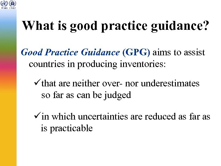 What is good practice guidance? Good Practice Guidance (GPG) aims to assist countries in