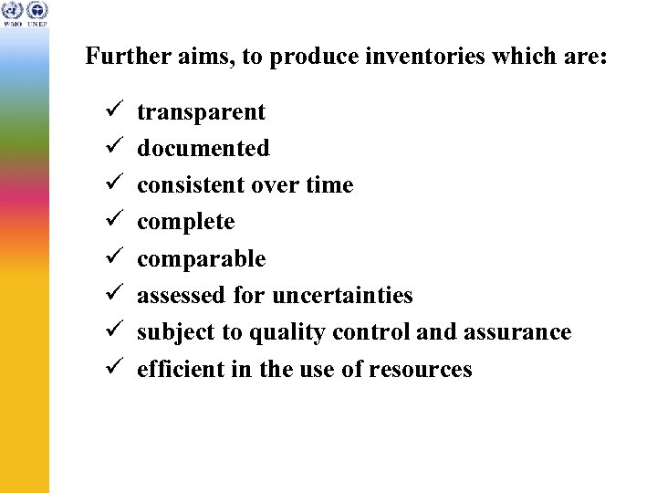 Further aims, to produce inventories which are: ü ü ü ü transparent documented consistent