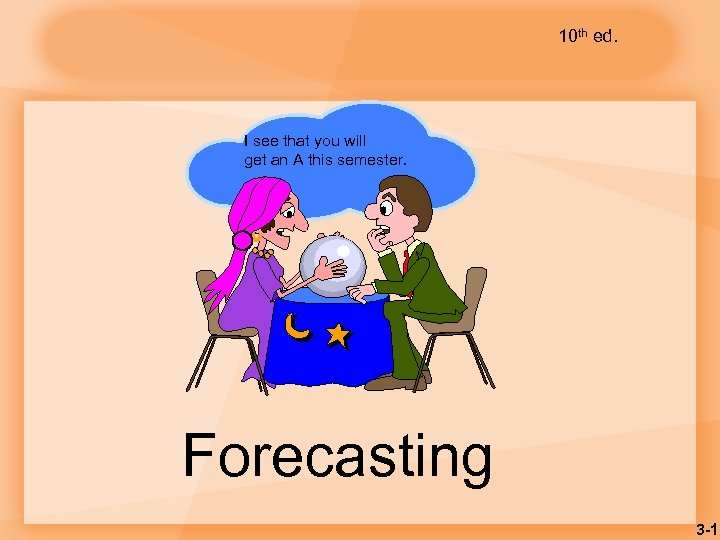 10 th ed. I see that you will get an A this semester. Forecasting