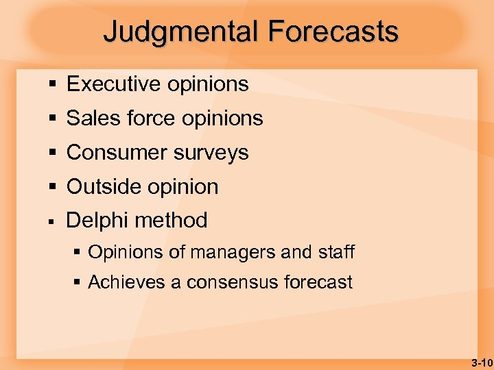 Judgmental Forecasts § Executive opinions § Sales force opinions § Consumer surveys § Outside
