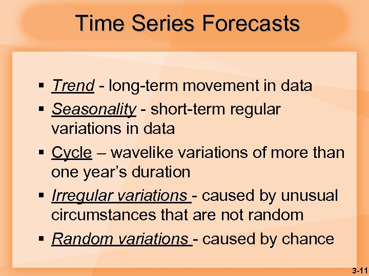 Time Series Forecasts § Trend - long-term movement in data § Seasonality - short-term