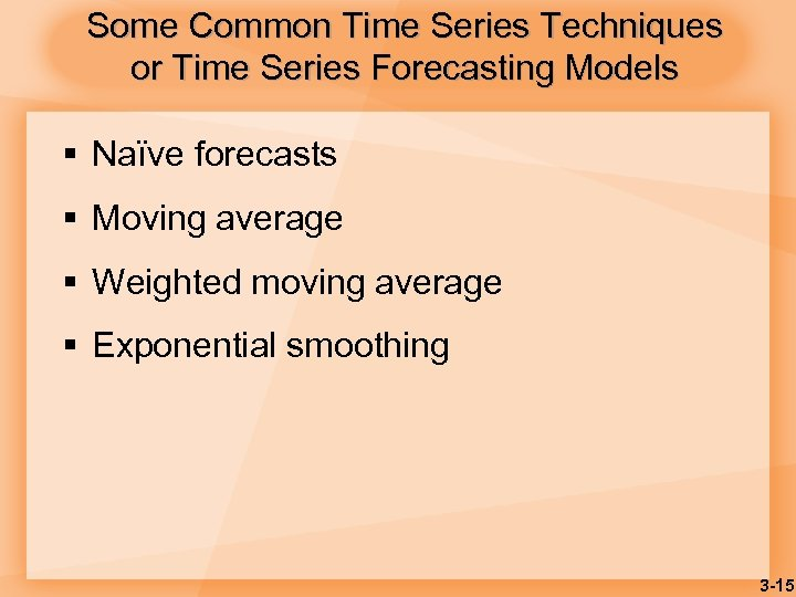 Some Common Time Series Techniques or Time Series Forecasting Models § Naïve forecasts §