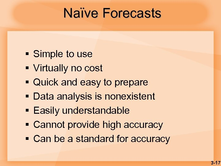Naïve Forecasts § § § § Simple to use Virtually no cost Quick and