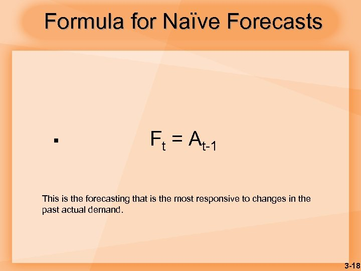 Formula for Naïve Forecasts § Ft = At-1 This is the forecasting that is