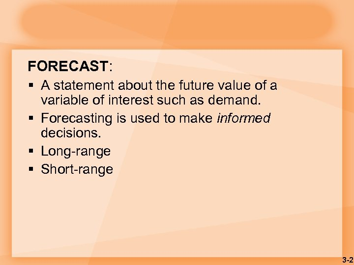FORECAST: § A statement about the future value of a variable of interest such