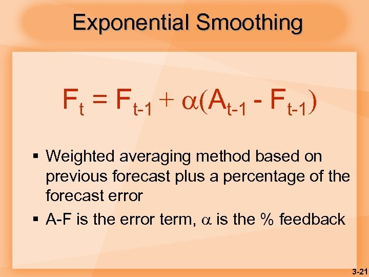 Exponential Smoothing Ft = Ft-1 + (At-1 - Ft-1) § Weighted averaging method based
