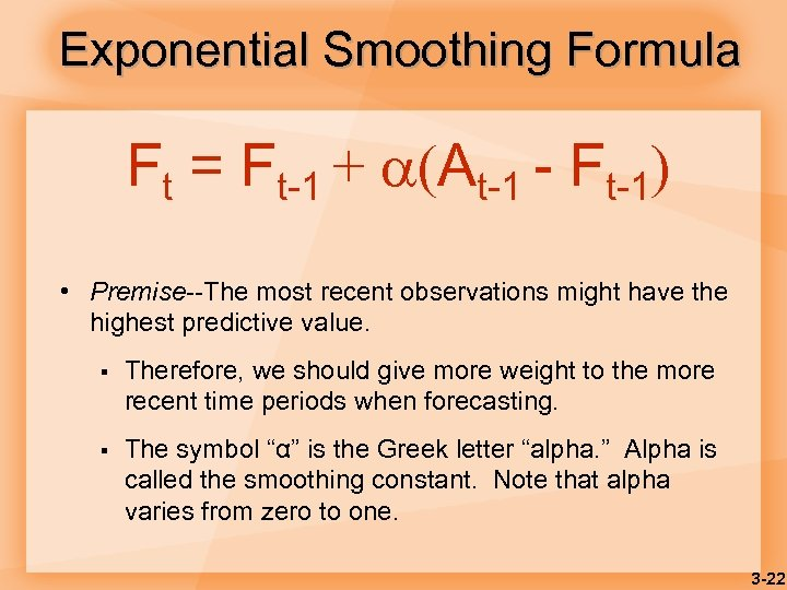 Exponential Smoothing Formula Ft = Ft-1 + (At-1 - Ft-1) • Premise--The most recent
