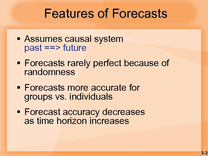 Features of Forecasts § Assumes causal system past ==> future § Forecasts rarely perfect