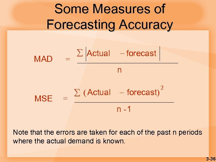 Some Measures of Forecasting Accuracy MAD = Actual forecast n MSE = ( Actual