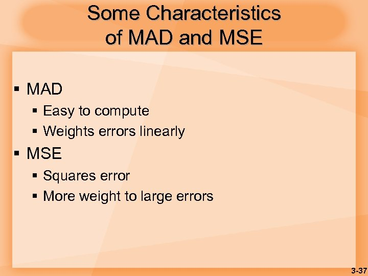 Some Characteristics of MAD and MSE § MAD § Easy to compute § Weights