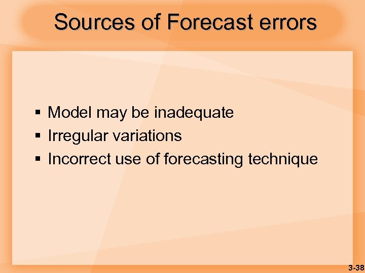 Sources of Forecast errors § Model may be inadequate § Irregular variations § Incorrect