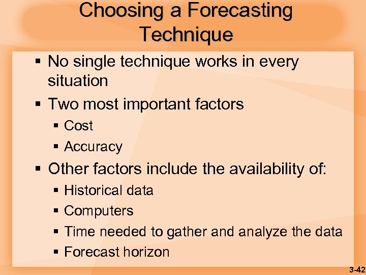 Choosing a Forecasting Technique § No single technique works in every situation § Two