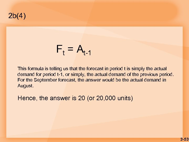 2 b(4) Ft = At-1 This formula is telling us that the forecast in