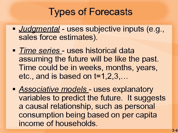 Types of Forecasts § Judgmental - uses subjective inputs (e. g. , sales force