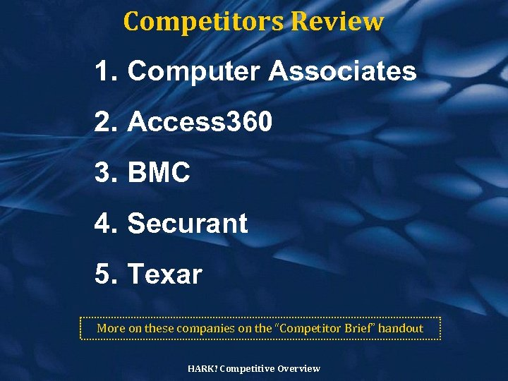 Competitors Review 1. Computer Associates 2. Access 360 3. BMC 4. Securant 5. Texar