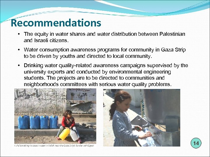 Recommendations • The equity in water shares and water distribution between Palestinian and Israeli