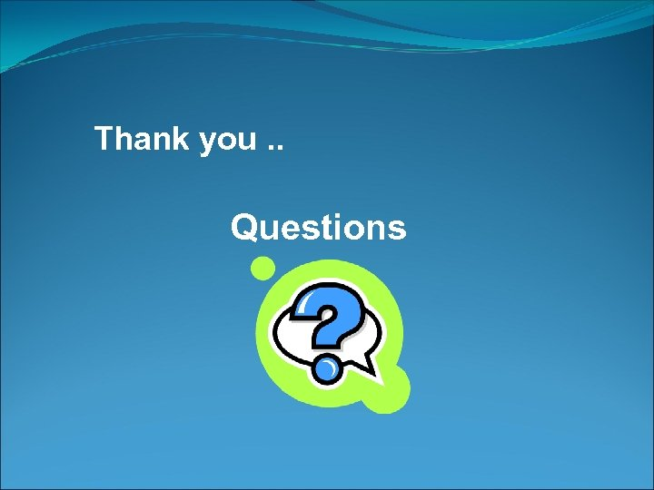 Thank you. . Questions