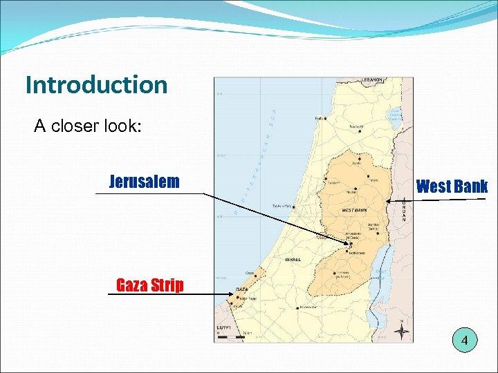 Introduction A closer look: Jerusalem West Bank Gaza Strip 4