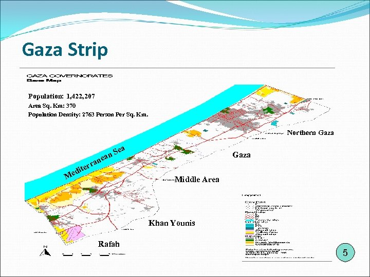 Gaza Strip Population: 1, 422, 207 Area Sq. Km: 370 Population Density: 2763 Person