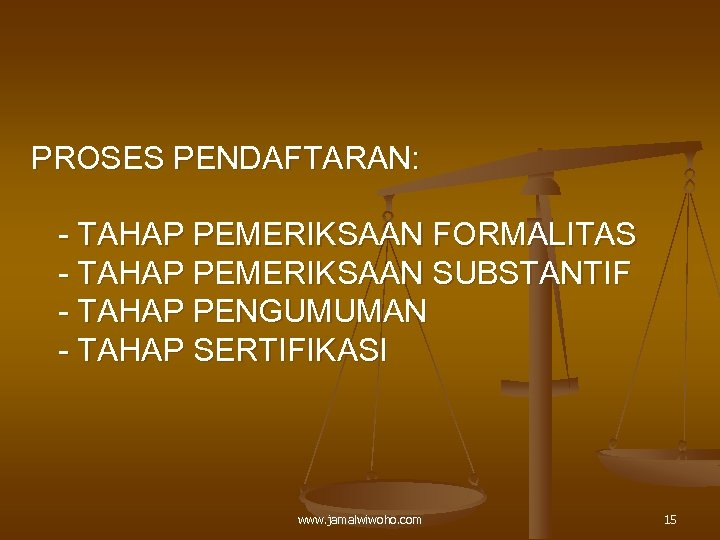PROSES PENDAFTARAN: - TAHAP PEMERIKSAAN FORMALITAS - TAHAP PEMERIKSAAN SUBSTANTIF - TAHAP PENGUMUMAN -