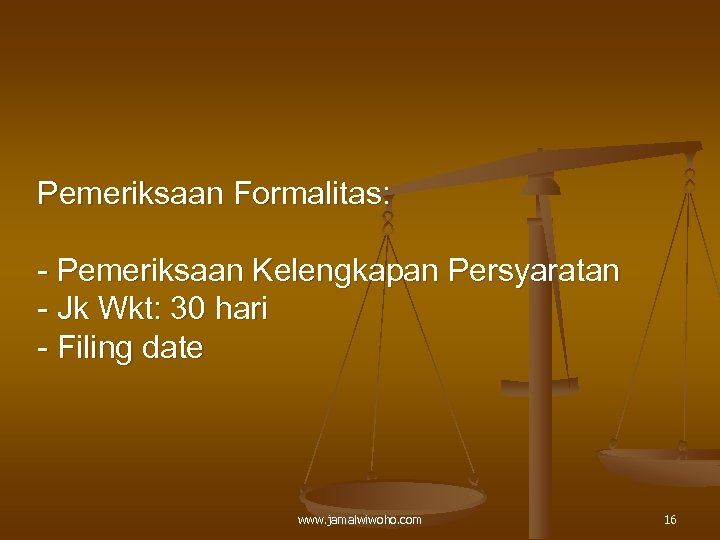 Pemeriksaan Formalitas: - Pemeriksaan Kelengkapan Persyaratan - Jk Wkt: 30 hari - Filing date