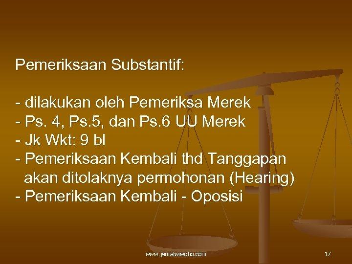 Pemeriksaan Substantif: - dilakukan oleh Pemeriksa Merek - Ps. 4, Ps. 5, dan Ps.