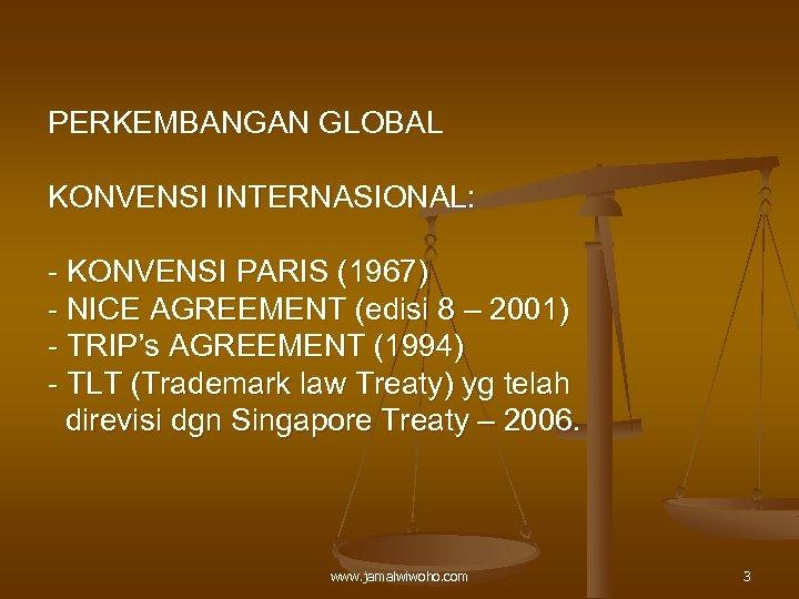 PERKEMBANGAN GLOBAL KONVENSI INTERNASIONAL: - KONVENSI PARIS (1967) - NICE AGREEMENT (edisi 8 –