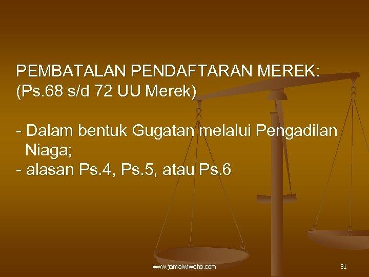 PEMBATALAN PENDAFTARAN MEREK: (Ps. 68 s/d 72 UU Merek) - Dalam bentuk Gugatan melalui