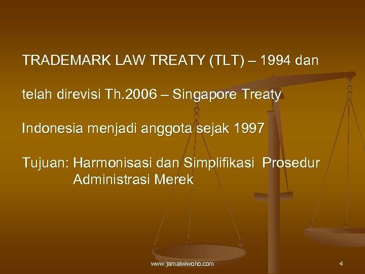 TRADEMARK LAW TREATY (TLT) – 1994 dan telah direvisi Th. 2006 – Singapore Treaty
