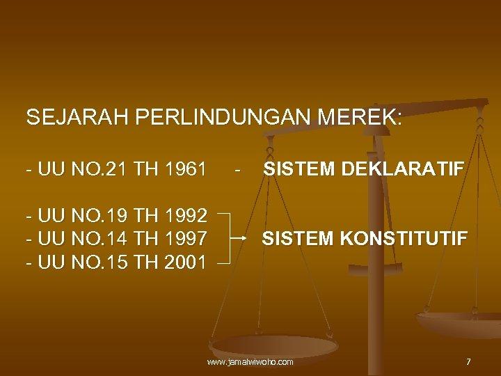 SEJARAH PERLINDUNGAN MEREK: - UU NO. 21 TH 1961 - UU NO. 19 TH