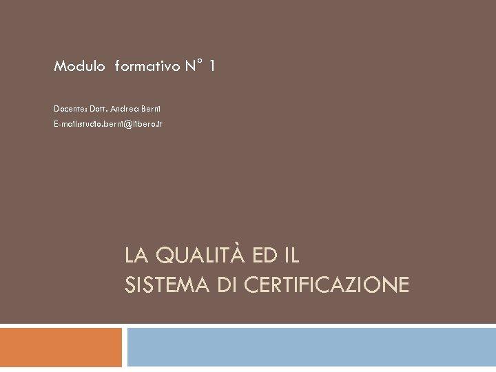 Modulo formativo N° 1 Docente: Dott. Andrea Berni E-mail: studio. berni@libero. it LA QUALITÀ