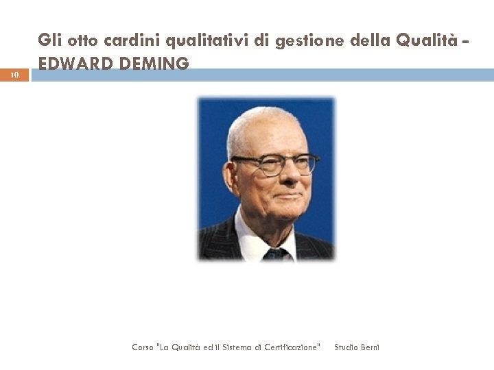 10 Gli otto cardini qualitativi di gestione della Qualità EDWARD DEMING Corso