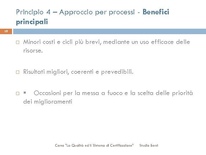 Principio 4 – Approccio per processi - Benefici principali 19 Minori costi e cicli