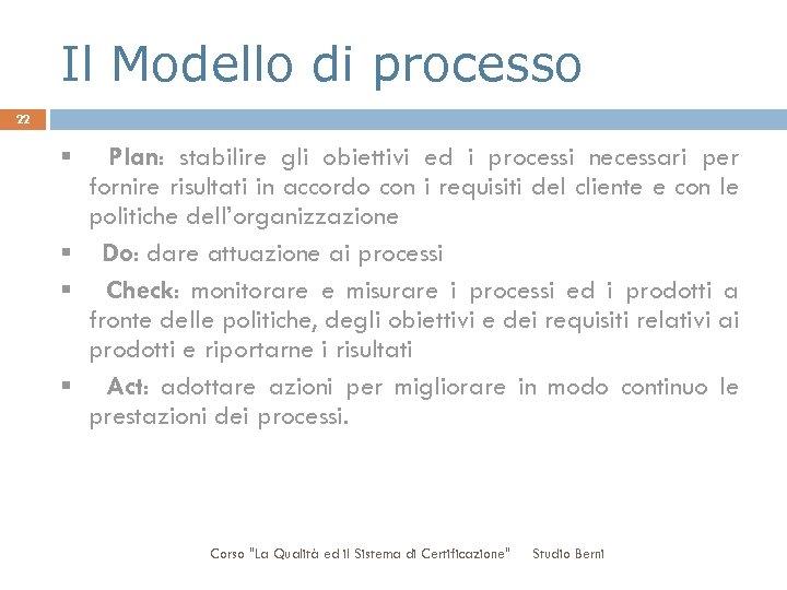Il Modello di processo 22 § Plan: stabilire gli obiettivi ed i processi necessari