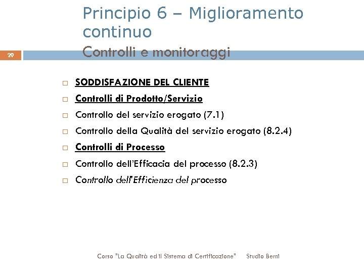 Principio 6 – Miglioramento continuo Controlli e monitoraggi 29 SODDISFAZIONE DEL CLIENTE Controlli di