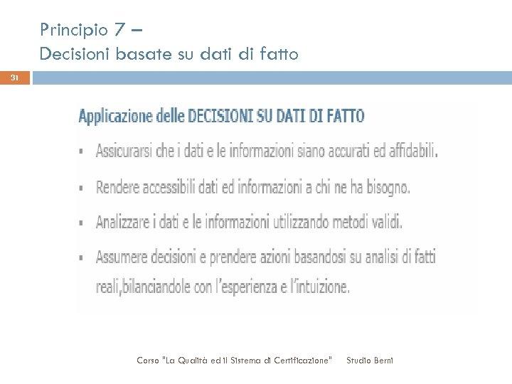 Principio 7 – Decisioni basate su dati di fatto 31 Corso
