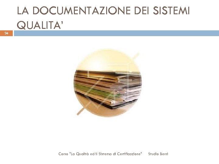 34 LA DOCUMENTAZIONE DEI SISTEMI QUALITA' Corso