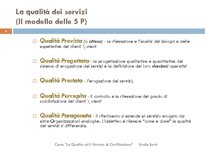 La qualità dei servizi (Il modello delle 5 P) 4 Qualità Prevista (o attesa)