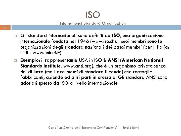 ISO International Standard Organization 47 Gli standard internazionali sono definiti da ISO, una organizzazione