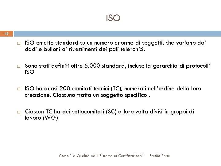 ISO 48 ISO emette standard su un numero enorme di soggetti, che variano dai