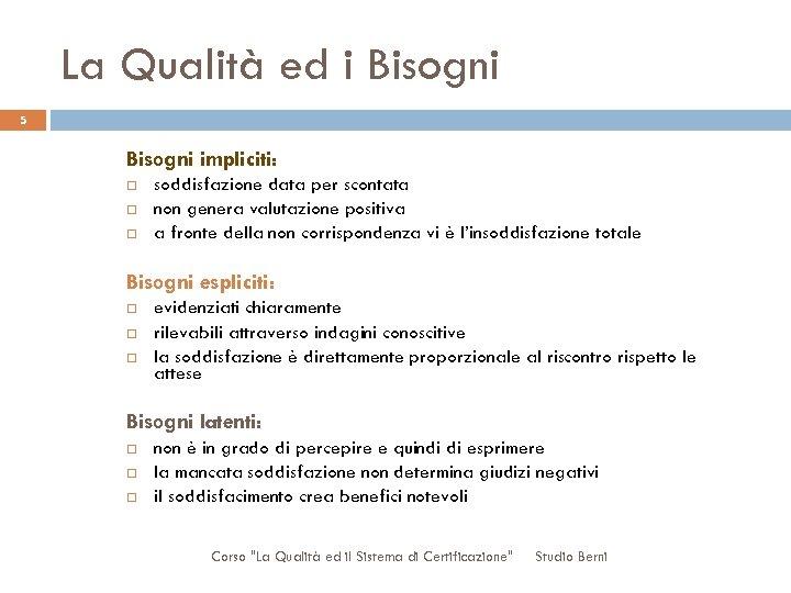 La Qualità ed i Bisogni 5 Bisogni impliciti: soddisfazione data per scontata non genera